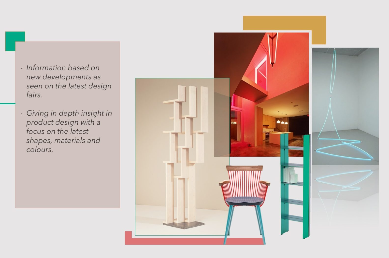 Information based on new developments as seen on the latest design fairs. Giving in depth insight in product design with a focus on the latest shapes, materials and colours.