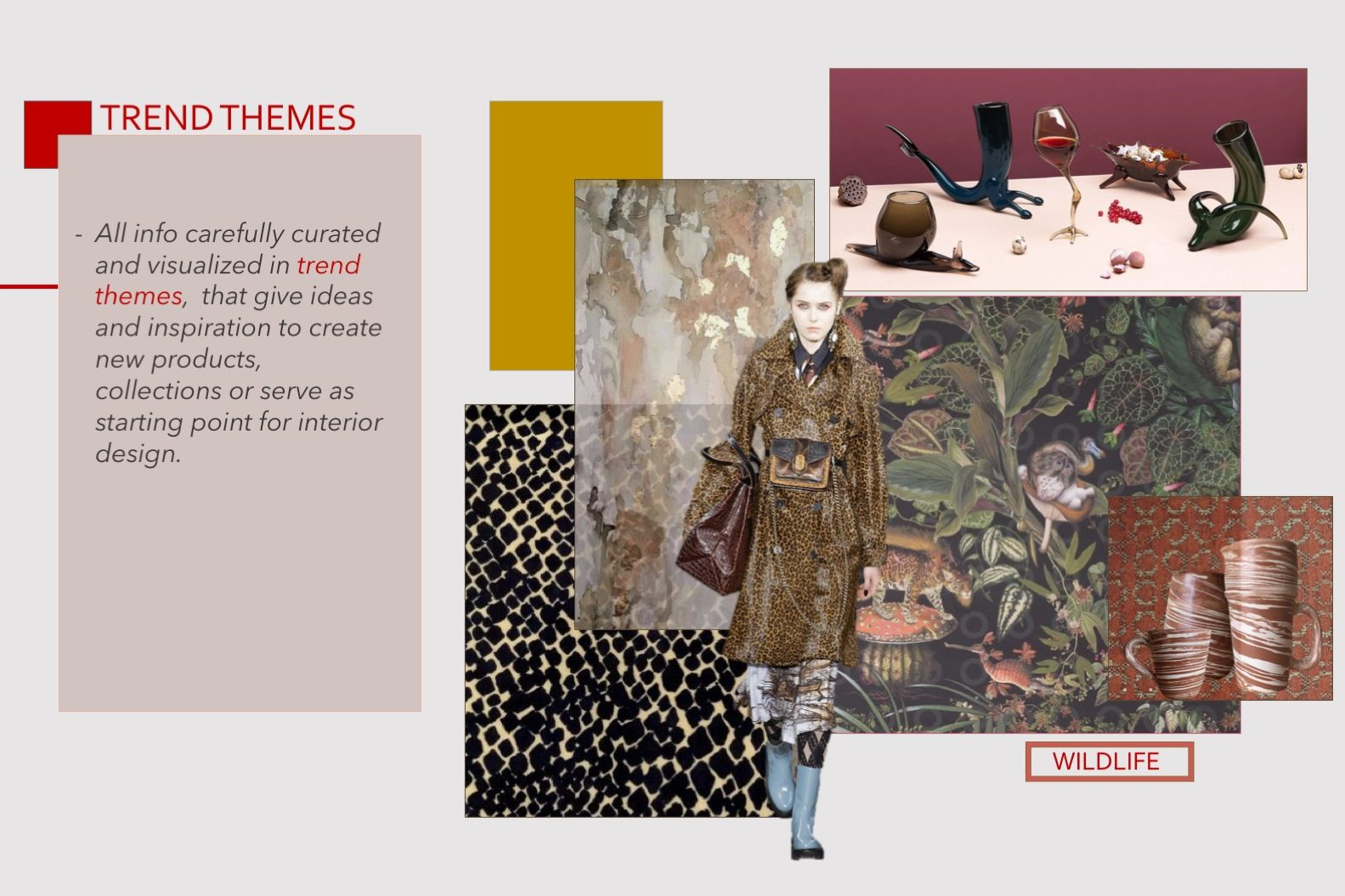 Trend Themes. All info carefully curated and visualized in trend themes, that give ideas and inspiration to create new products, collections or serve as starting point for interior design.
